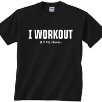 I Workout (of my house) funny t shirt mom dad son daughter christmas tee gift comedy home worker children tshirt  unique gift idea hilarious