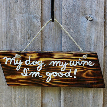 Dog Sign, Wine Sign, My dog, my wine, I'm good, Charred Pallet Wood Sign, Rustic Reclaimed Wood, Torched Wood Burned by Hendywood