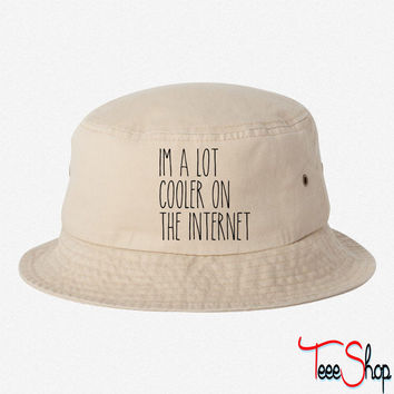 I AM ALOT COOLER THAN ON THE INTERNET BUCKET HAT