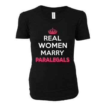Real Women Marry Paralegals. Cool Gift - Ladies T-shirt