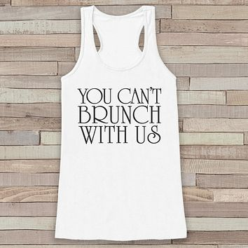 You Can't Brunch With Us White Tank Top - Funny Brunch Lover Shirt - Shirt for Women - Novelty Tank Top - Gift for Friend - Gift for Her