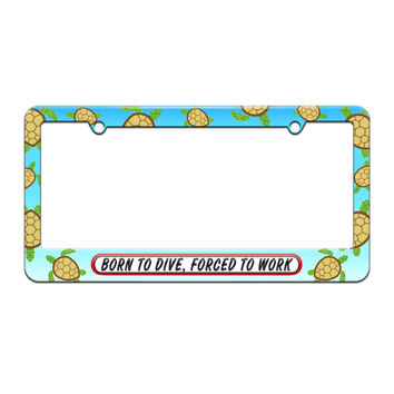 Born To Dive Forced To Work - License Plate Tag Frame - Sea Turtle Design