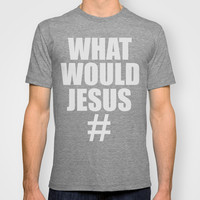 What Would Jesus Hashtag T-shirt by Raunchy Ass Tees