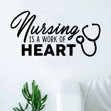 Nursing is a Work of Heart Quote Wall Decal Sticker Bedroom Living Room Art Vinyl Beautiful Inspirational Nurse Dr Doctor Love