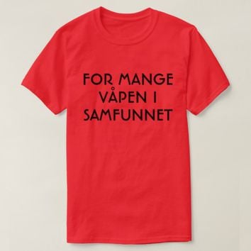 Too many weapons in the society in Norwegian red T-Shirt