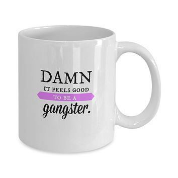Damn It Feels Good to be a Gangster Funny Mug
