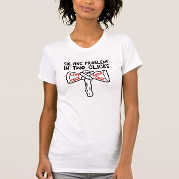 Solving Problems In Two Clicks T-Shirt