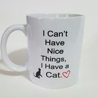 I Can't Have Nice Things, I Have A Cat Funny coffee Mug, Gift Ideas, Office Mug, Personalized Coffee Mug