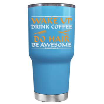 Wake Up Drink Coffee Do Hair on Baby Blue 30 oz Tumbler Cup