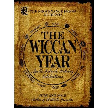 Provenance Press's Guide to the Wiccan Year: A Year Round Guide to Spells, Rituals, and Holiday Celebrations