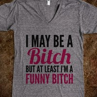 I MAY BE A BITCH BUT AT LEAST I'M A FUNNY BITCH V-NECK T-SHIRT PINK BLACK (IDB322123)