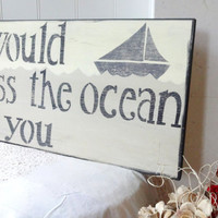 I Would Cross The Ocean For You Nautical Decor Beach Sign