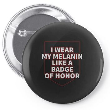 i wear my melanin like a badge of honor Pin-back button