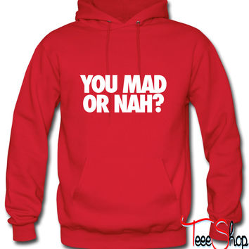 You Mad Or Nah Hoodie