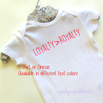 LOYALTY is greater than ROYALTY t-shirt or Onesuit kids baby trendy swag newborn funny hip hipster sneaker tee
