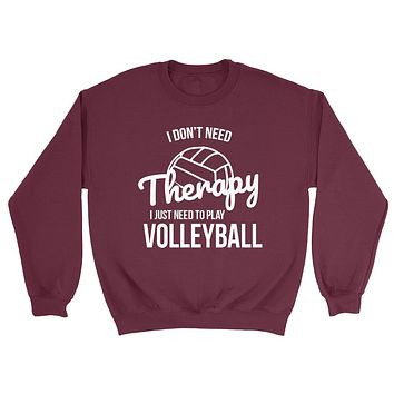 I don't need therapy I just need to play volleyball  team player birthday Crewneck Sweatshirt