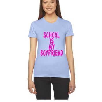 SCHOOL IS MY BOY FRIEND - Women's Tee