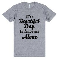 it's a beautiful day to leave me alone | T-Shirt | SKREENED
