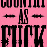 Country as Fuck (American Apparel Tank Top)