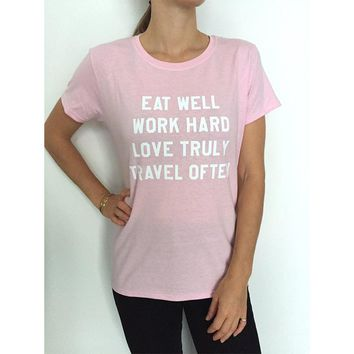 EAT WELL WORK HARD LOVE TRULY TRAVEL OFTEN T-Shirt Girl Like Pink Tee Outfits Unisex Hipster Cotton Top Tumblr Crewneck Tshirts