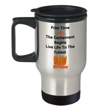30th Birthday Travel Mug/ Prime Time 30 The Excitement Begins Live Life To The Fullest/Novelty Gifts