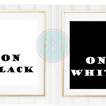 "Printable Decor, ""On Black On White"", 8x10, Instant Download, Typography, Dorm Decor,  Typography Print, Office Prints, Quote Wall Art"