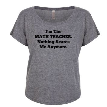 I'm The Math Teacher Nothing Scares Me Anymore Women's Dolman