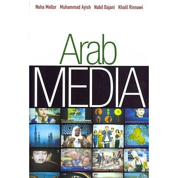 Arab Media: Globalization and Emerging Media Industries: Arab Media