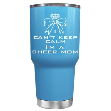 Can't Keep Calm, I'm a Cheer Mom on Baby Blue 30 oz Tumbler Cup