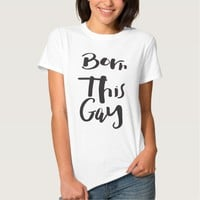 Born This Gay Funny LGBT Pride Shirts