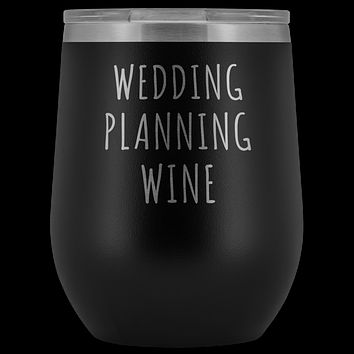 Wedding Planning Wine Tumbler Funny Engagement Gift for Bride Stemless Stainless Steel Insulated Wine Tumblers Hot/Cold BPA Free 12 oz Travel Cup