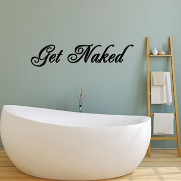 Vinyl Wall Decal Quote Bathroom Bedroom Art Decor Get Naked Stickers Mural (ig5217 22.5 in X 5 in)