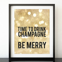 Christmas printable decor: Time to drink champagne and be merry, gold glitter wall art, gold quote, party decor pdf -pp86- Instant download