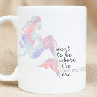 Mermaid Mug - I want to be where the mermaids are - Whimsical Mug - Fantasy Mug
