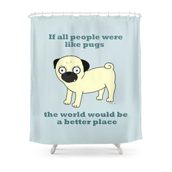 Society6 If All People Were Like Pugs... Shower Curtain