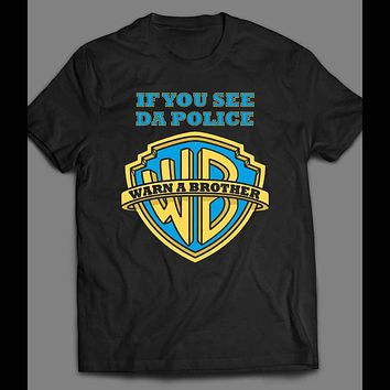 IF YOU SEE DA POLICE WARN A BROTHER FUNNY T-SHIRT