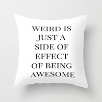 You're Weird Throw Pillow by Liv B