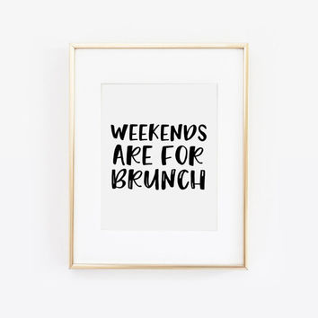 Weekends Are For Brunch, Weekend Print, Dorm Decor, Dorm Print, Bedroom Decor, Nightstand Decor, Bedroom Art, Desk Accessories, Printable