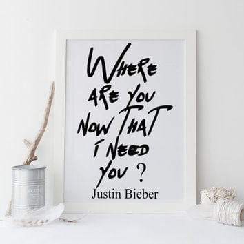JUSTIN BIEBER PRINT,Where Are Now That I Need You,Justin Bieber Quote,Teen Rom Decor,For Girls,Typography Print,Printable Quote,Wall Art