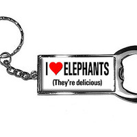 I Love Elephants They're Delicious Bottle Opener Keychain