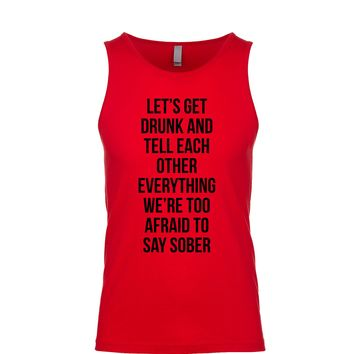 Lets Get Drunk And Tell Each Other Everything We're Too Afraid To Say Sober Men's Tank