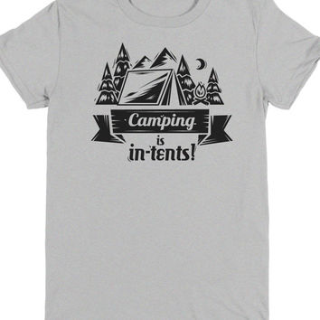 CAMPING IS INTENTS! T-Shirt T Shirt Tees Funny Humor Womens Mens Gift Present Hiking Mountain Climbing Outdoors ranger Youth scouts