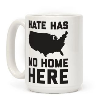 HATE HAS NO HOME HERE MUG