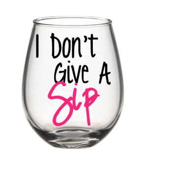 I Don't Give A Sip Wine Glass, Cute Wine Glass, Funny Wine Glass
