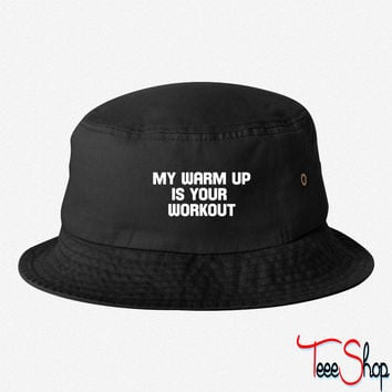 my warm up is your workout bucket hat
