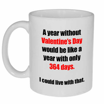 I Could Live Without Valentine's Day Coffee or Tea Mug