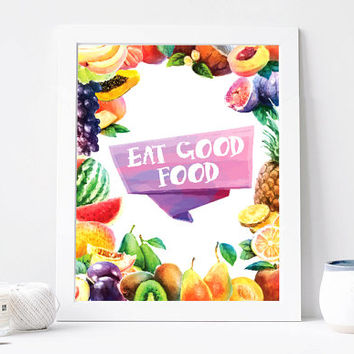 Eat Good Food Poster, Kitchen Art Print, Watercolor fruity Poster, Modern Decor, watercolor painting