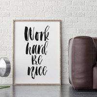 Work Hard Be Nice,Printable Quote Art,Inspirational Prints,Motivational Poster,Office Wall Art,Be Kind,Typography Print,Black And White