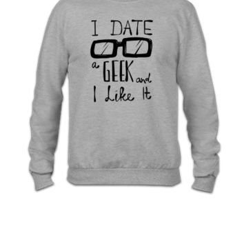 i date a geek and i like it - Crewneck Sweatshirt