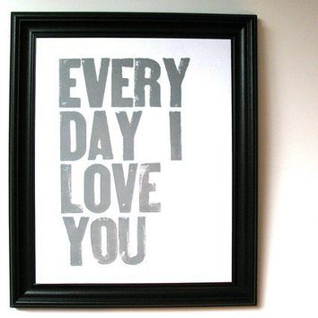 $20.00 LETTERPRESS PRINT  Every day I love you  quote by thebigharumph